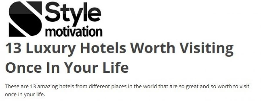 Style motivation: 13 Luxury Hotels worth visiting once in your life
